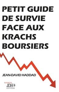 Jean-David Haddad - Petit guide de survie face aux krachs boursiers.