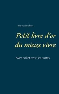 Henry Ranchon - Petit livre d'or du mieux vivre - Avec soi et avec les autres.