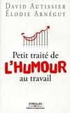 Elodie Arnéguy et David Autissier - Petit traité de l'humour au travail - Rire en travaillant.