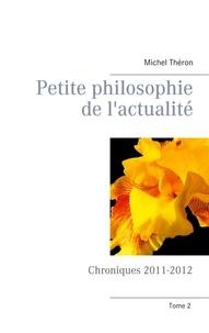 Michel Théron - Petite philosophie de l'actualité - Chroniques 2011-2012.