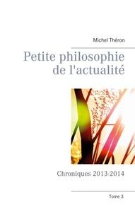 Michel Théron - Petite philosophie de l'actualité - Chroniques 2013-2014.
