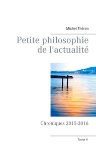 Michel Théron - Petite philosophie de l'actualité - Chroniques 2015-2016.