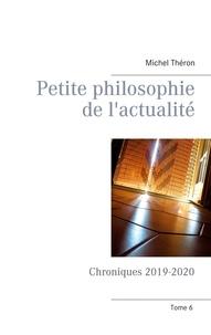 Michel Théron - Petite philosophie de l'actualité - Chroniques 2019-2020.