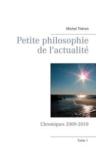 Michel Théron - Petite philosophie de l'actualité - Chroniques 2009-2010.