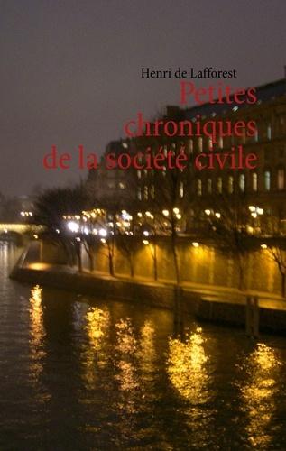 Henri de Lafforest - Petites chroniques de la société civile.