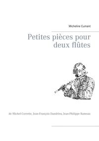 Micheline Cumant - Petites pièces pour deux flûtes - De Michel Corrette, Jean-François Dandrieu, Jean-Philippe Rameau.