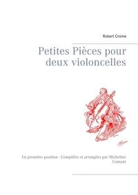 Robert Crome et Micheline Cumant - Petites pièces pour deux violoncelles - En première position.