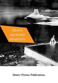 Ouvrage collectif Monty-Petons Publications - Petits meurtres imparfaits.