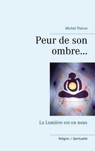 Michel Théron - Peur de son ombre... - La Lumière est en nous.