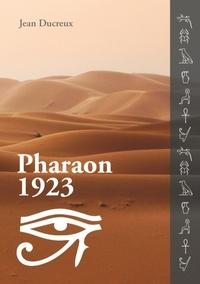 Jean Ducreux - Pharaon 1923 - L'Histoire d'une Malédiction.