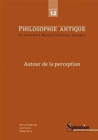 Laurent Ayache et Jean-Baptiste Gourinat - Philosophie antique N° 12/2012 : Autour de la perception.