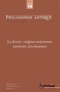 Jean-Baptiste Gourinat et Michel Narcy - Philosophie antique N° 14/2014 : Le devoir : origines stoïciennes, postérité, réévaluations.