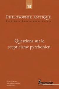 Thomas Bénatouïl et Jean-Baptiste Gourinat - Philosophie antique N° 15/2015 : Questions sur le scepticisme pyrrhonien.
