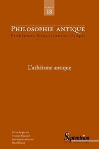 Thomas Bénatouïl et Jean-Baptiste Gourinat - Philosophie antique N° 18/2018 : L'athéisme antique.