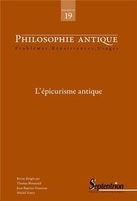 Thomas Bénatouïl et Jean-Baptiste Gourinat - Philosophie antique N° 19/2019 : L'épicurisme antique.
