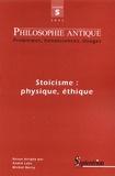 Thomas Benatouil et Jean-Joël Duhot - Philosophie antique N° 5/2005 : Stoïcisme : physique, éthique.