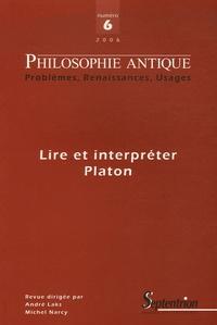 Theodor Ebert et Marc-Antoine Gavray - Philosophie antique N° 6/2006 : Lire et interpréter Platon.