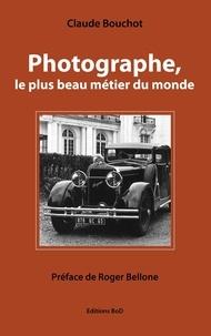 Claude Bouchot - Photographe, le plus beau métier du monde.