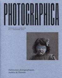 Eléonore Challine et Paul-Louis Roubert - Photographica N° 1, septembre 2020 : Patrimoines photographiques, matière de l'histoire.