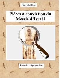 Pierre Milliez - Pièces à conviction du messie d'Israël - Etude des reliques de Jésus.