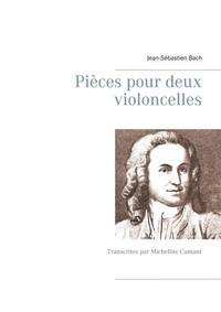Jean Sébastien Bach - Pièces pour deux violoncelles - Transcrites par Micheline Cumant.