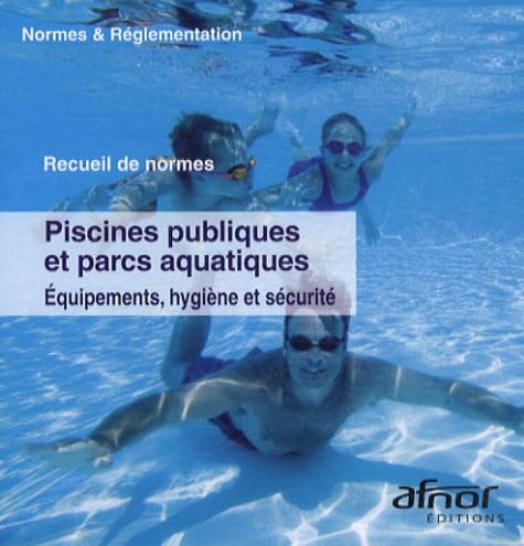 AFNOR - Piscines publiques et parcs aquatiques : Equipement, hygiène et sécurité - CD-ROM.