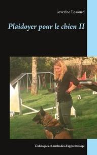 Séverine Lesourd - Plaidoyer pour le chien  : Plaidoyer pour le chien II - Techniques et méthodes d'apprentissage.