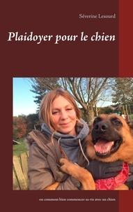 Séverine Lesourd - Plaidoyer pour le chien - Ou comment bien commencer sa vie avec un chien.