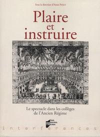 Anne Piéjus et Jean-Yves Vialleton - Plaire et instruire - Le spectacle dans les collèges de l'Ancien Régime.