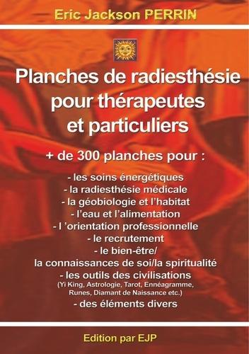 Eric Jackson Perrin - Planches de radiesthésie pour thérapeutes et particuliers.