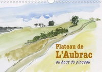 Noëlle Prinz - Plateau de l'Aubrac, au bout du pinceau (Calendrier mural 2020 DIN A4 horizontal) - Une randonnée sur le plateau de l'Aubrac, au bout du pinceau (Calendrier mensuel, 14 Pages ).
