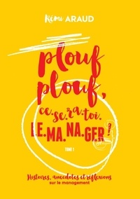 Rémi Araud - Plouf plouf, ce-se-ra-toi-le-ma-na-ger ! - Histoires, anecdotes et réflexions sur le management.