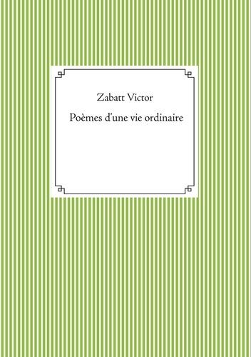 Victor Zabatt - Poèmes d'une vie ordinaire.