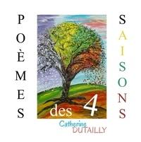 Catherine Dutailly - Poèmes des 4 saisons.