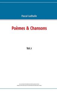 Pascal Ladhalle - Poèmes et chansons - Volume 1.