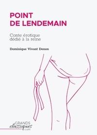 Dominique Vivant Denon - Point de lendemain - Conte érotique dédié à la reine.
