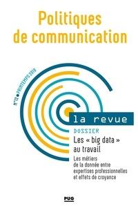"""Anaïs Theviot - Politiques de communication N° 12, printemps 201 : Les """"big data"""" au travail - Les métiers de la donnée entre expertises professionnelles et effets de croyance."""