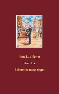 Jean-Luc Netter - Pour elle - Poèmes et autres textes.