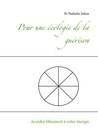 Nathalie Julien - Pour une écologie de la guérison - Accédez librement à votre énergie.