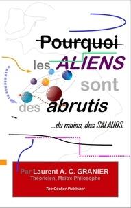 Laurent Granier - Pourquoi les aliens sont des abrutis... - Du moins, des salauds.