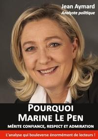 Jean Aymard - Pourquoi Marine Le Pen mérite confiance, respect et admiration - Analyse politique.