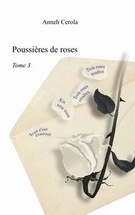 Anneh Cerola - Poussières de roses - Tome 3.