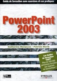 Catherine Monjauze et Patrick Morié - PowerPoint 2003 - Guide de formation avec des exercices et cas pratiques.