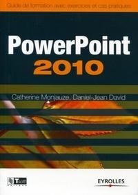 Catherine Monjauze et Daniel-Jean David - Powerpoint 2010 - Guide de formation avec exercices et cas pratiques.