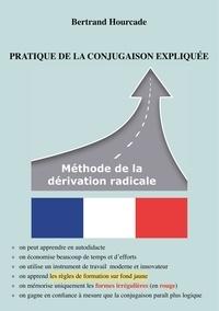 Bertrand Hourcade - Pratique de la conjugaison expliquée - Methode de la derivation radicale.