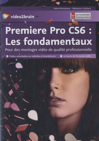 Première Pro CS6 : les fondamentaux - Pour des montages vidéo de qualité professionnelle.pdf