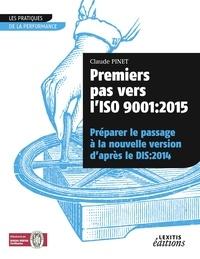 Claude Pinet - Premiers pas vers l'ISO 9001 - 2015 préparer le passage à la nouvelle version d'après le dis:2014.