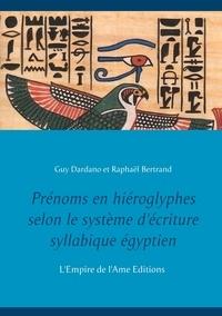 Guy Dardano - Prénoms en hiéroglyphes - Selon le système d'écriture syllabique égyptien.
