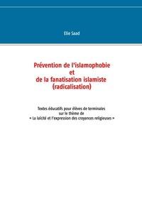 Elie Saad - Prévention de l'islamophobie et de la fanatisation islamiste (radicalisation) - Textes éducatifs pour élèves de terminales sur le thème de la laïcité et les croyances religieuses.