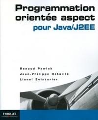 Renaud Pawlak et Jean-Philippe Retaillé - Programmation orientée aspect pour Java/J2EE.
